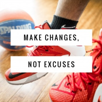 When you have a choice: make changes, not excuses