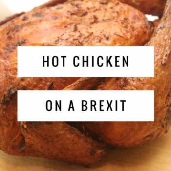 Hot Chicken on a Brexit