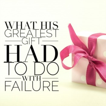 What his greatest gift had to do with failure