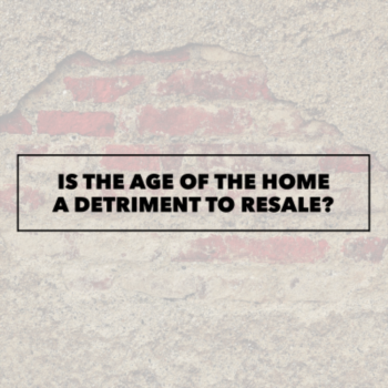 Is the age of the home a detriment to resale?