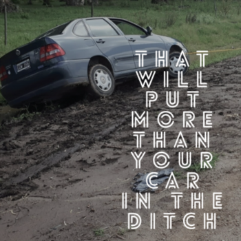 That will put more than your car in the ditch