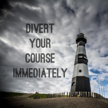 Divert your course immediatley