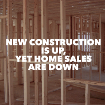 New construction is up, yet sales are down