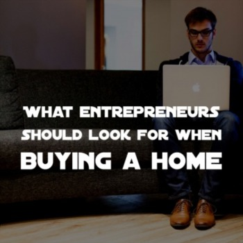 What entrepreneurs should look for when buying a home