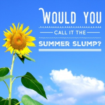 Would you call it the summer slump?