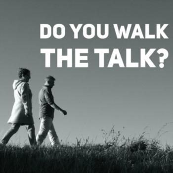 Do you walk the talk?