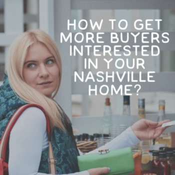 How to get more buyers interested in your Nashville home?