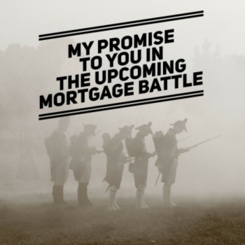 My promise to you in the upcoming mortgage battle