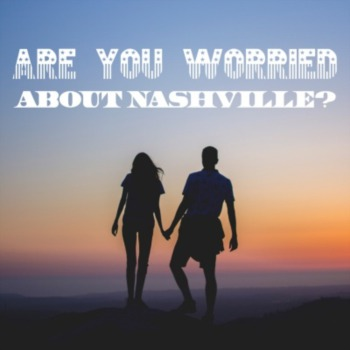Are you worried about Nashville?