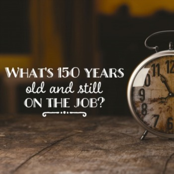 What's 150 years old and still on the job?