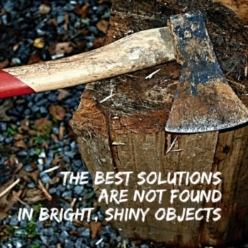 The best solutions are not found in bright, shiny objects