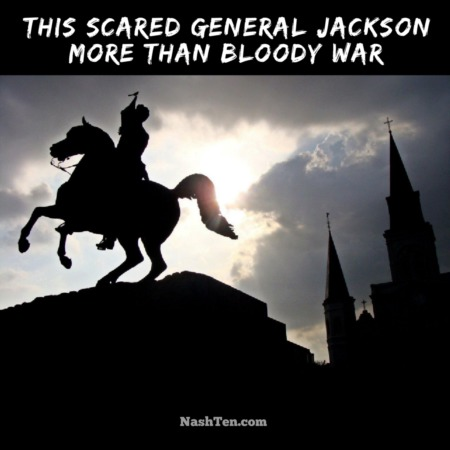 This is what scared General Jackson more than bloody war