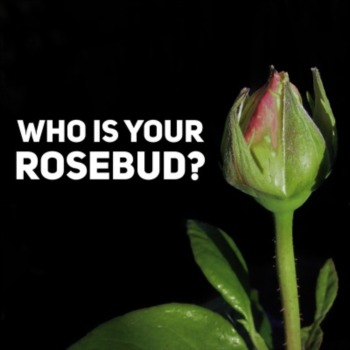 Who is your rosebud?