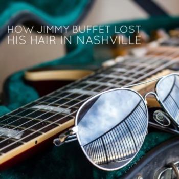 How Jimmy Buffett lost his hair in Nashville
