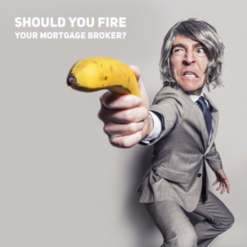 Should you fire your mortgage broker?