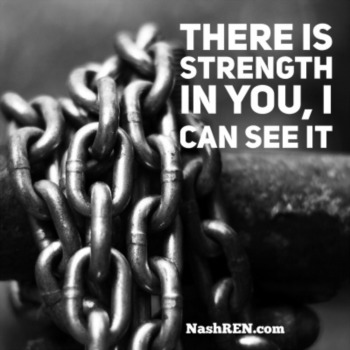 There is strength in you, I can see it