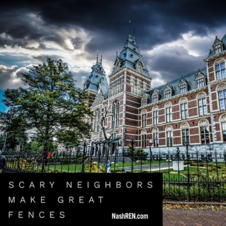 Scary Neighbors Make Great Fences