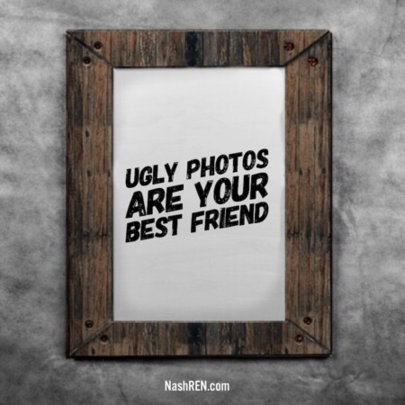Ugly photos are your best friend