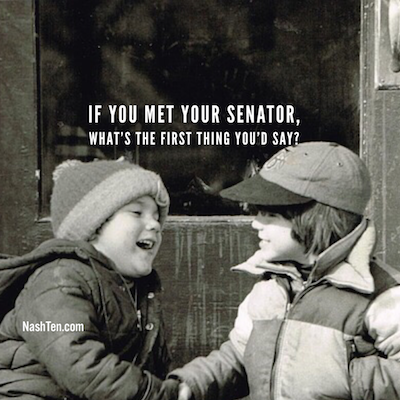If you met your Senator, what is the first thing you'd say?