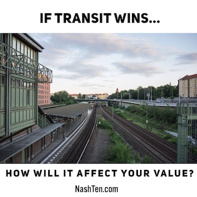 If transit wins, how will it affect your value?