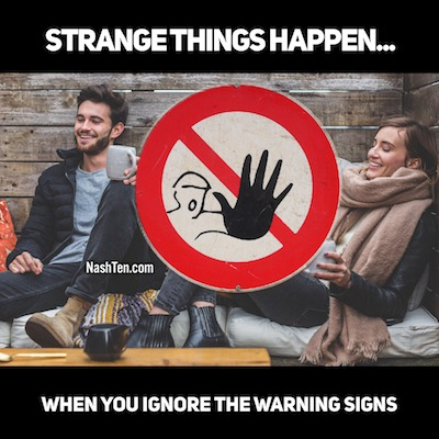Strange Things Happen When You Ignore The Warning Signs