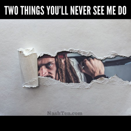 Two things you will never see me do
