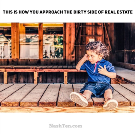 This is how you approach the dirty side of real estate