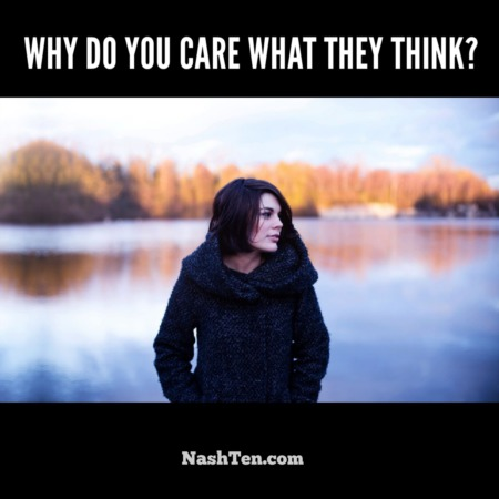 Why do you care what they think?