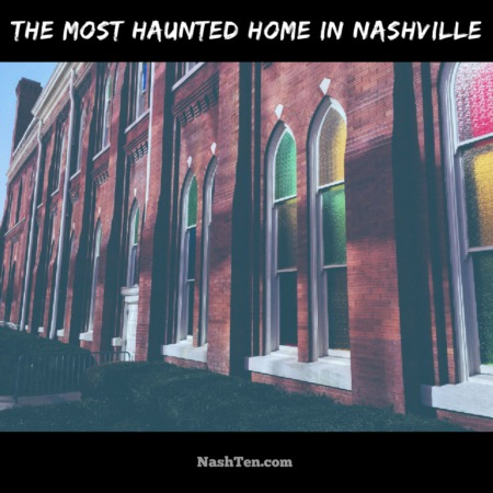 The most haunted home in Nashville