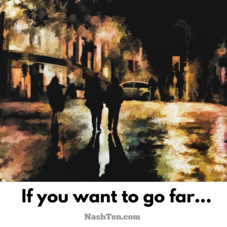 If you want to go far...