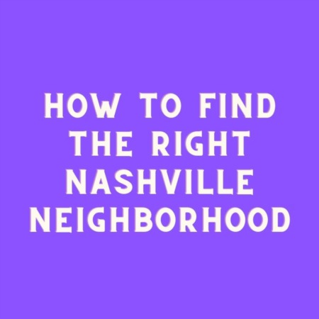 How to Find the Right Nashville Neighborhood for You