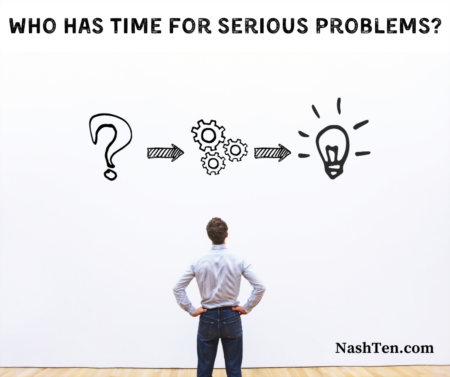 Who has time for serious problems?