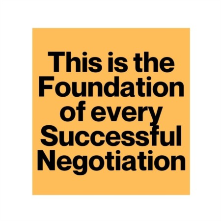 This is the Foundation of Every Successful Negotiation