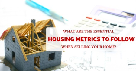 Essential Housing Metrics to Follow When Selling Your Home