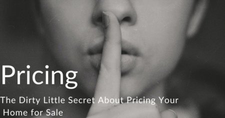 The Dirty Little Secret About Pricing Your Home for Sale (Part 2)