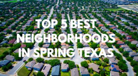 Top 5 Neighborhoods in Spring Texas