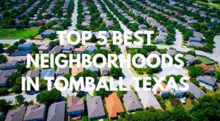 Top 5 Best Neighborhoods in Tomball, TX