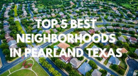 Top 5 Best Neighborhoods To Purchase in Pearland, TX