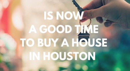 Is Now a Good Time to Buy a House in Houston?