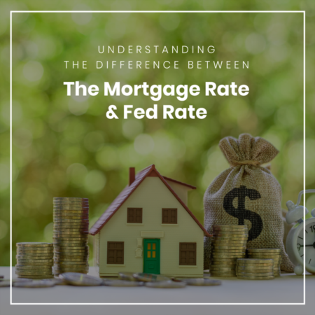 Understanding The Difference Between The Mortgage Rate & Fed Rate
