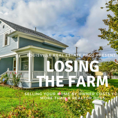 Losing the Farm:How Selling Your Home By Owner Actually Costs More Than A Realtor Does
