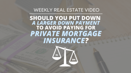 Should You Put Down a Larger Down Payment to Avoid Paying for Private Mortgage Insurance?