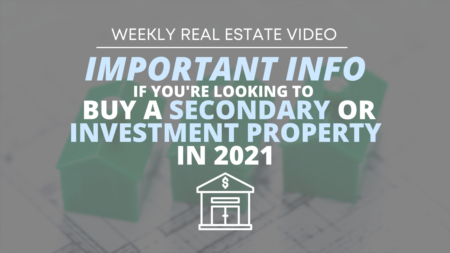 Important Info if You're Looking to Buy A Secondary or Investment Property in 2021