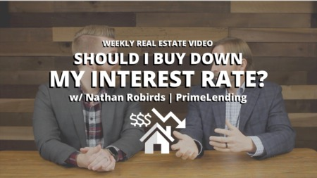 Weekly Real Estate Video — Should I Buy Down My Interest Rate? (w/ Nathan Robirds | PrimeLending)