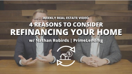 4 Reasons To Consider Refinancing Your Home (w/ Nathan Robirds | PrimeLending)