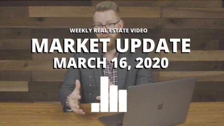 Weekly Real Estate Video — Market Update | March 16, 2020