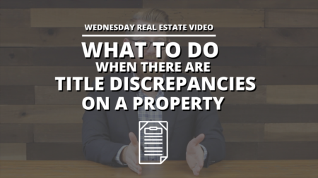 What To Do When there are Title Discrepancies on a Property