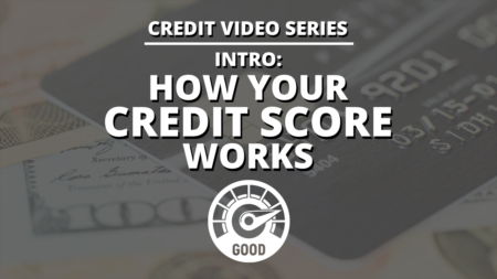 Credit Video Series // How Your Credit Score Works