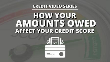 How Your Amounts Owed Affect Your Credit Score