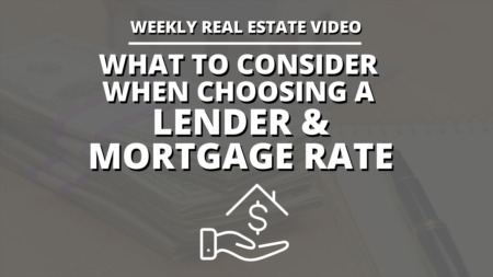 What To Consider When Choosing A Lender & Mortgage Rate